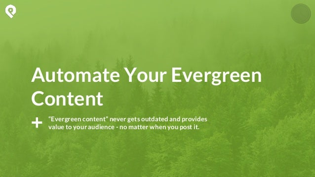 Don't let your great content go to waste or get stale. Keep it in front of a whole new audience! Evergreen Content Should ...