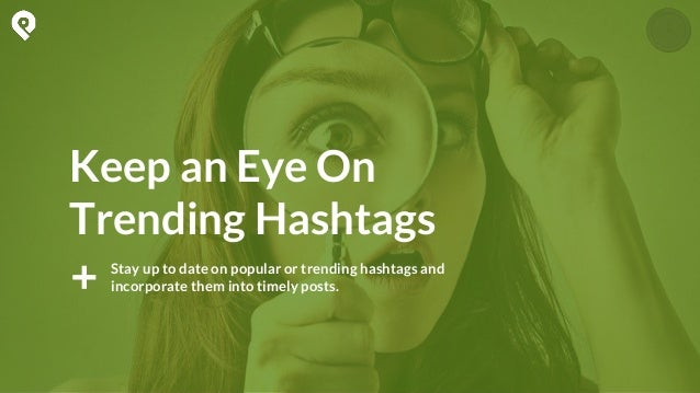 ● Monitor Trending (HOT!) Hashtags ● Leverage Hashtags to Find Your Audience ● Join Conversations in Your Niche and Indust...