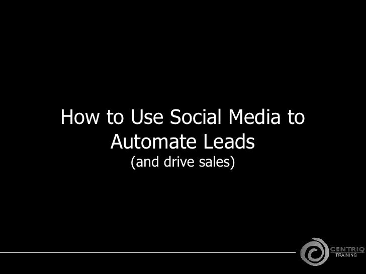 How to Use Social Media to Automate Leads(and drive sales)<br />