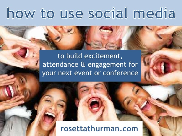 how to use social media<br />to build excitement, attendance & engagement for your next event or conference<br />rosettath...