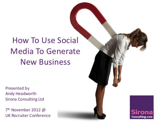 How To Use Social  Media To Generate   New BusinessPresented byAndy HeadworthSirona Consulting Ltd7th November 2012 @UK Re...