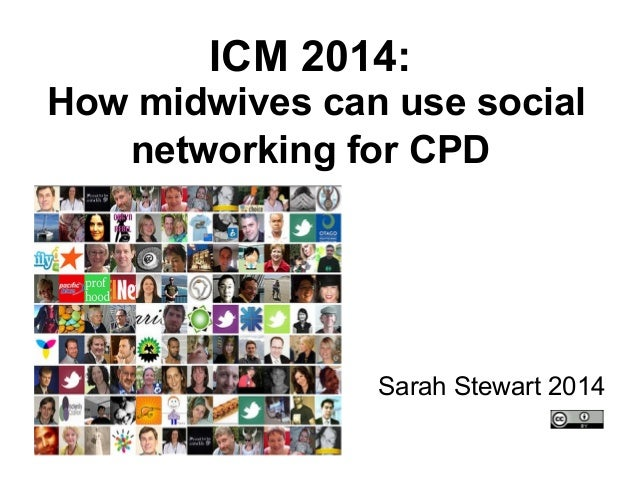 ICM 2014: How midwives can use social networking for CPD Sarah Stewart 2014