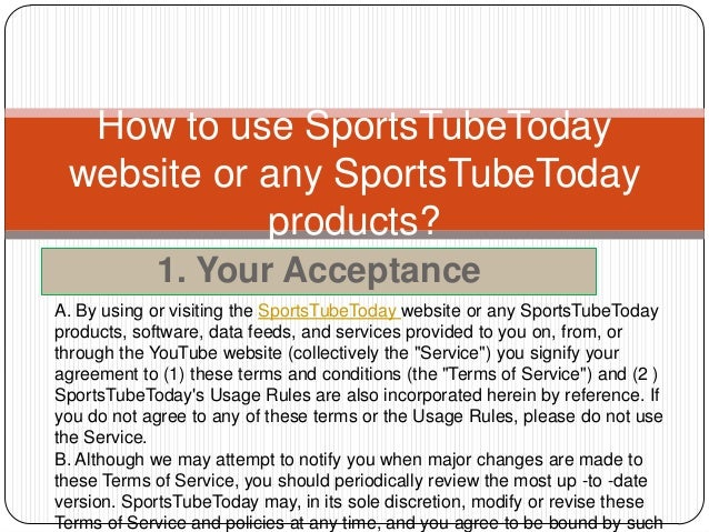 How to use SportsTubeToday website or any SportsTubeToday            products?            1. Your AcceptanceA. By using or...