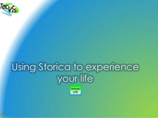 @2013 TecVis LP Using Storica to experience your life
