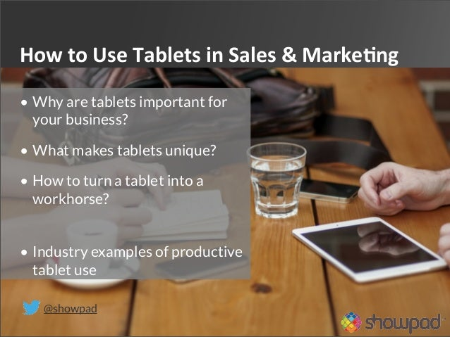 How  to  Use  Tablets  in  Sales  &  Marke4ng   @showpad • Why are tablets important for your business? • ...