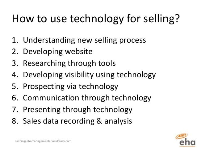 How to use technology for selling?1.   Understanding new selling process2.   Developing website3.   Researching through to...