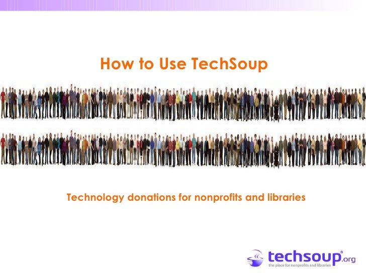 <ul><li>How to Use TechSoup </li></ul>Technology donations for nonprofits and libraries