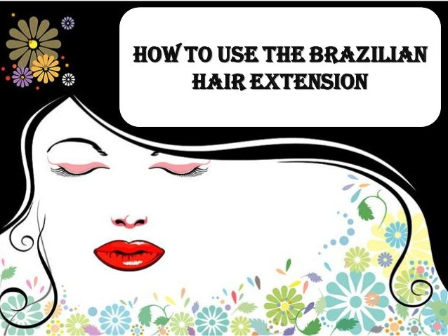 How to use the Brazilian     Hair Extension