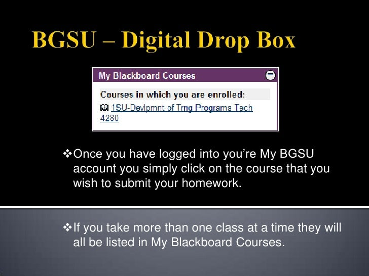 Once you have logged into you're My BGSU  account you simply click on the course that you  wish to submit your homework. ...