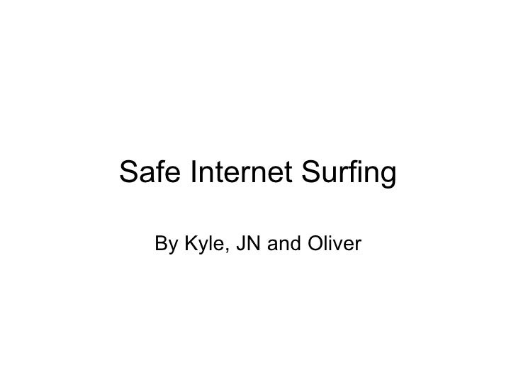 Safe Internet Surfing By Kyle, JN and Oliver