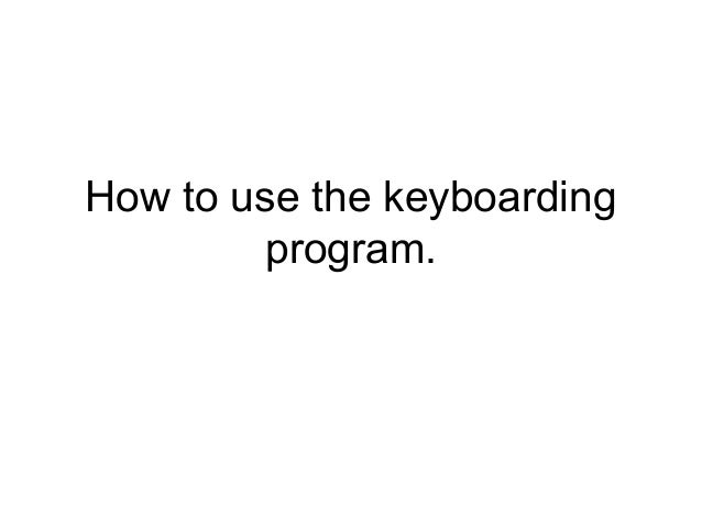 How to use the keyboarding program.