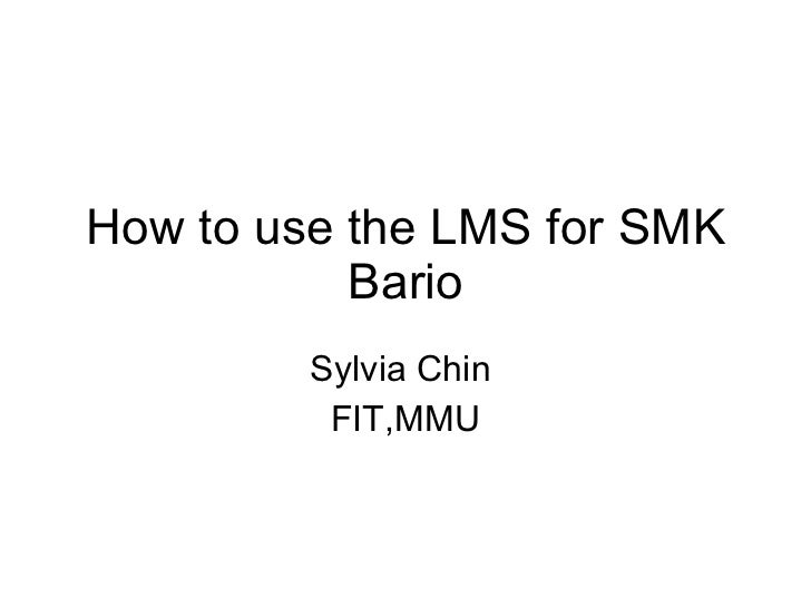 How to use the LMS for SMK Bario Sylvia Chin  FIT,MMU