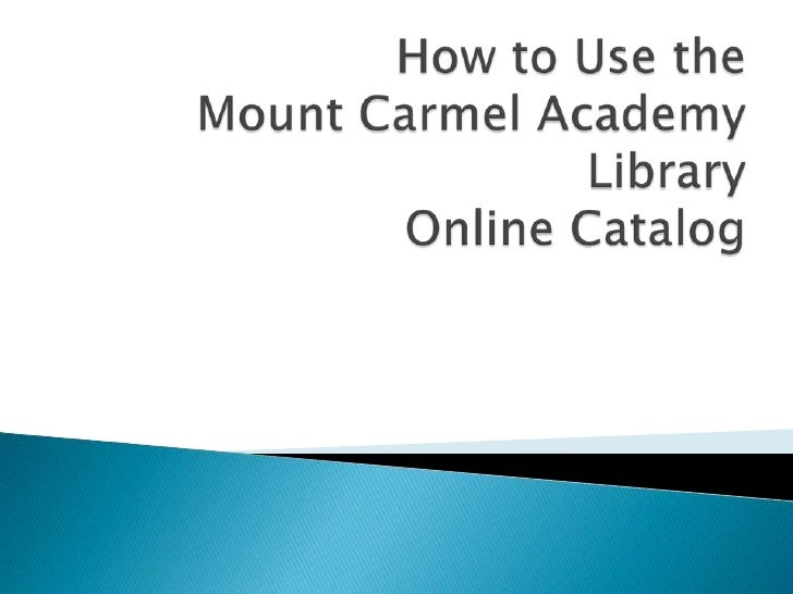 How to Use the Mount Carmel Academy LibraryOnline Catalog<br />