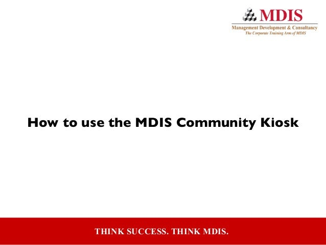 THINK SUCCESS. THINK MDIS. How to use the MDIS Community Kiosk
