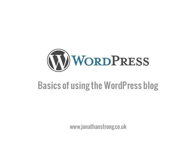 Basics of using the WordPress blog         www.jonathanstrong.co.uk