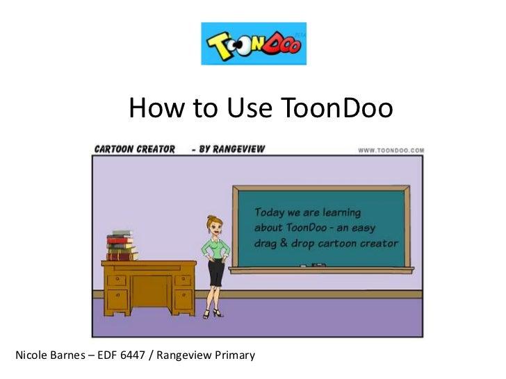 How to Use ToonDoo<br />Nicole Barnes – EDF 6447 / Rangeview Primary<br />