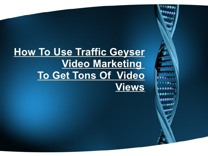 How To Use Traffic Geyser Video Marketing  To Get Tons Of  Video Views