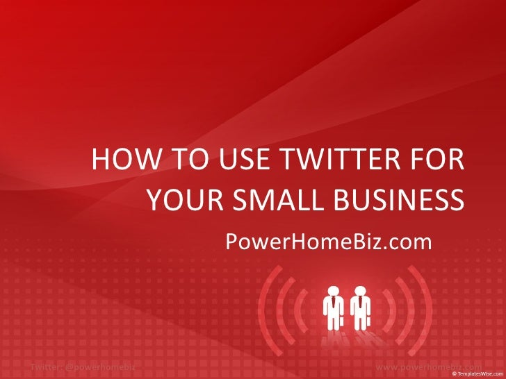 HOW TO USE TWITTER FOR YOUR SMALL BUSINESS PowerHomeBiz.com