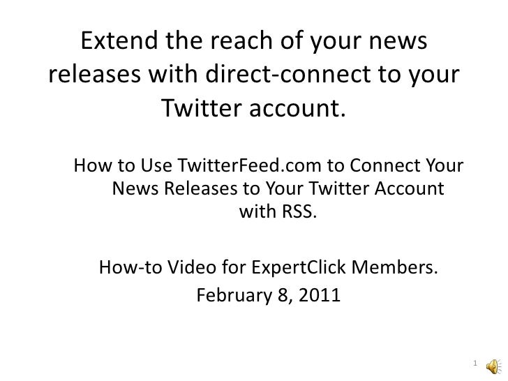 Extend the reach of your news releases with direct-connect to your Twitter account.<br />How to Use TwitterFeed.com to Con...