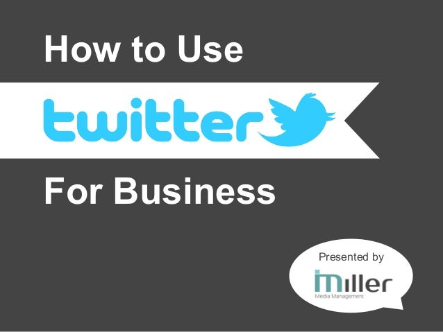 How to Use  For Business Presented by