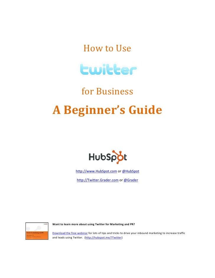 A Beginner''s Guide                  http://www.HubSpot.com or @HubSpot                   http://Twitter.Grader.com or @Gr...