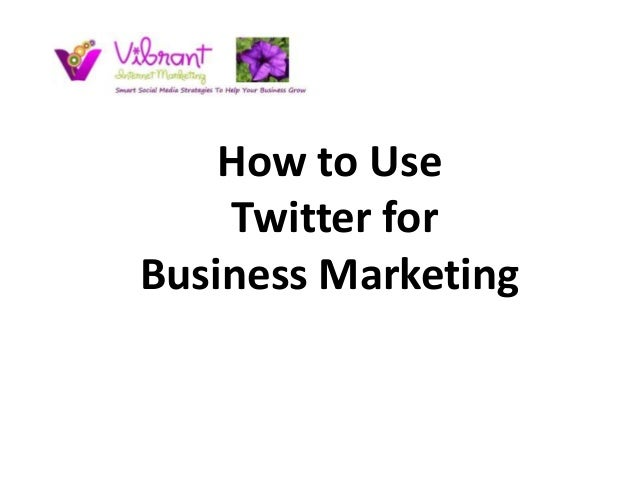 How to Use    Twitter forBusiness Marketing