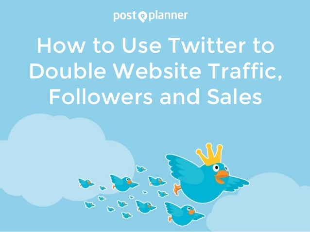 How to Use Twitter to Double Website Traffic, Followers and Sales
