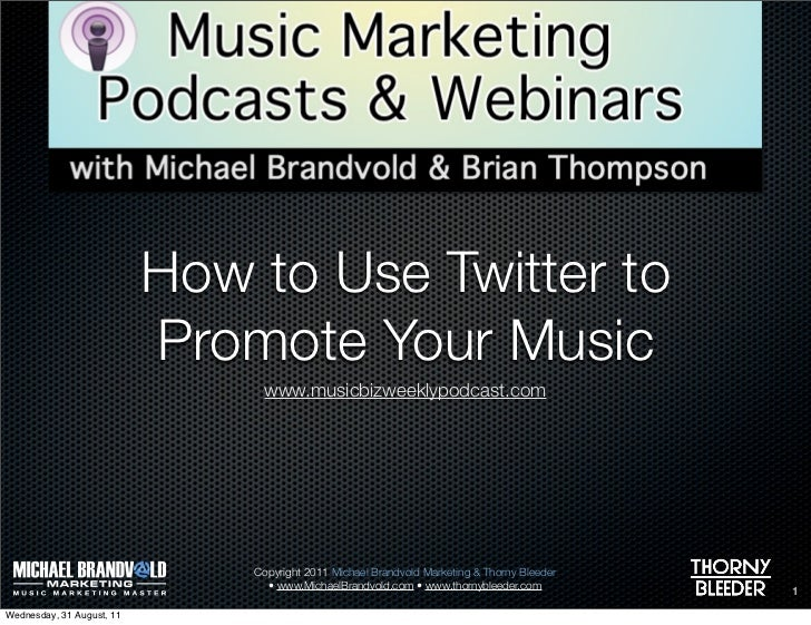 How to Use Twitter to                           Promote Your Music                                www.musicbizweeklypodcas...