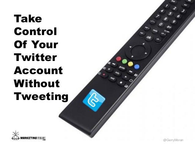 TakeControlOf YourTwitterAccountWithoutTweeting@GerryMoran