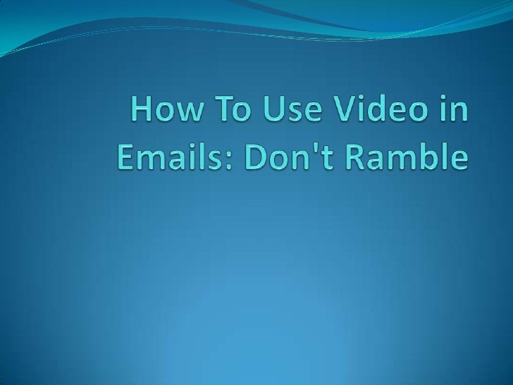 How To Use Video in Emails: Don't Ramble<br />