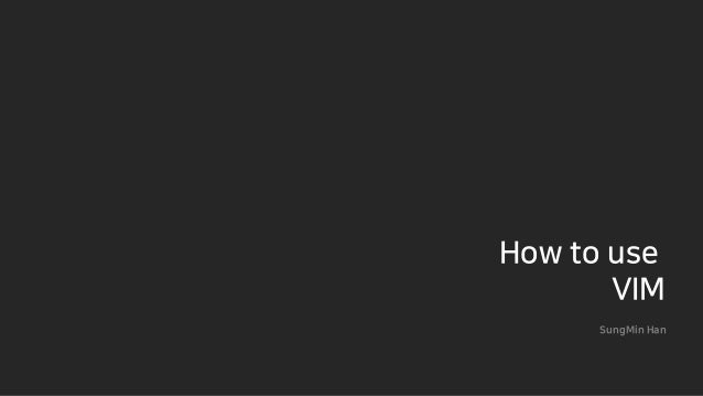 How to use VIM SungMin Han