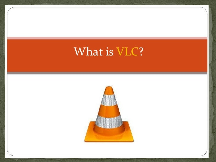 What is VLC?