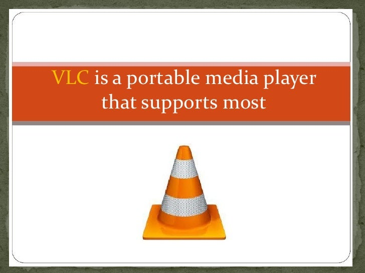 VLC is a portable media player     that supports most