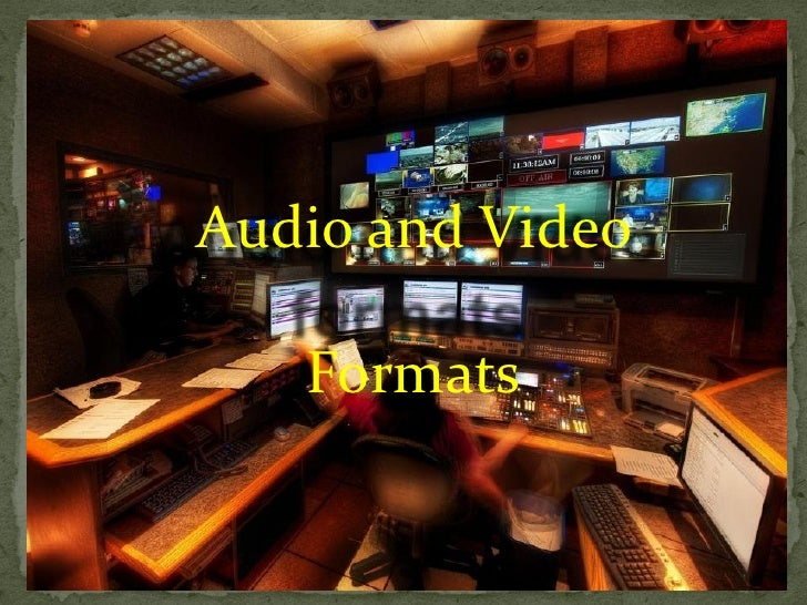Audio and Video   Formats