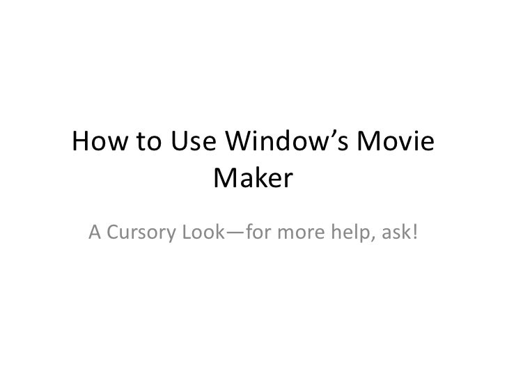 How to Use Window's Movie Maker<br />A Cursory Look—for more help, ask!<br />