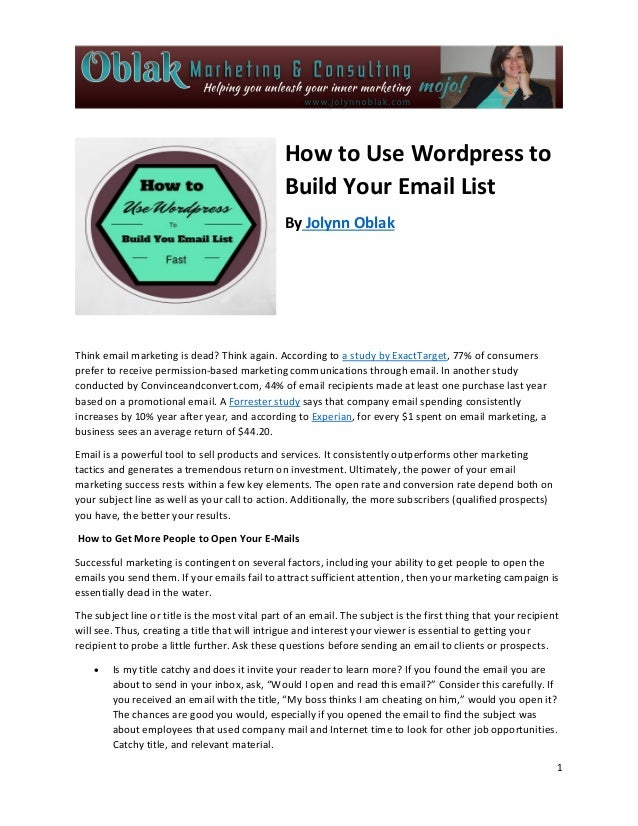 1 How to Use Wordpress to Build Your Email List By Jolynn Oblak Think email marketing is dead? Think again. According to a...