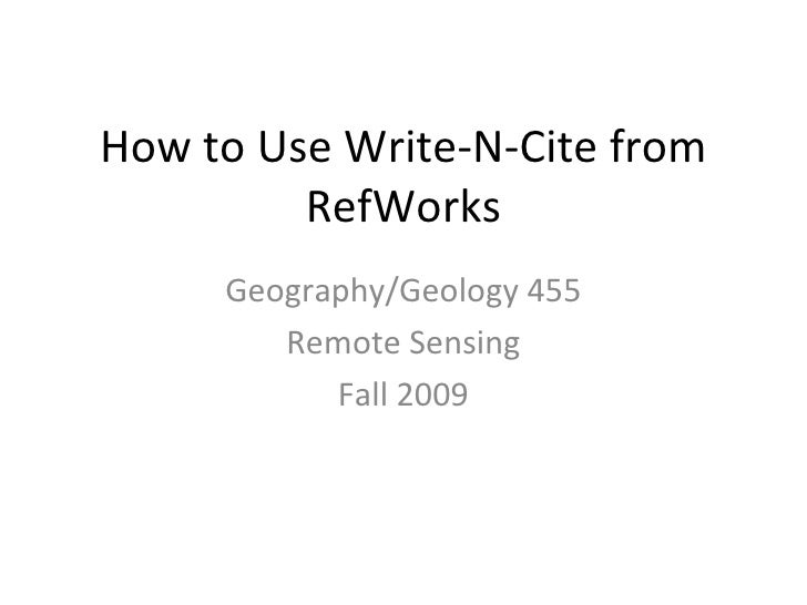 How to Use Write-N-Cite from RefWorks Geography/Geology 455 Remote Sensing Fall 2009