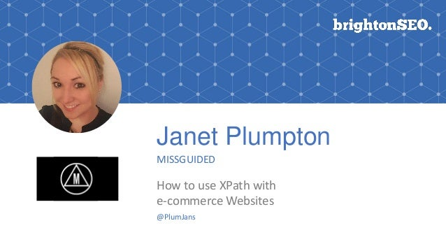 Janet Plumpton MISSGUIDED How to use XPath with e-commerce Websites @PlumJans