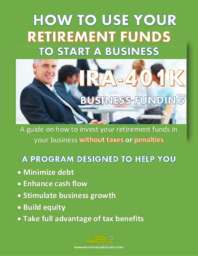 RAINMAKER.FASTBUSINESSLOAN.TODAY  A guide on how to invest your retirement funds in your business or  Minimize debt  Enh...