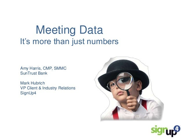 Meeting Data It's more than just numbers  Amy Harris, CMP, SMMC SunTrust Bank Mark Hubrich VP Client & Industry Relations ...