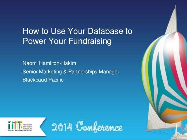 Section heading hereHow to Use Your Database to Power Your Fundraising Naomi Hamilton-Hakim Senior Marketing & Partnership...