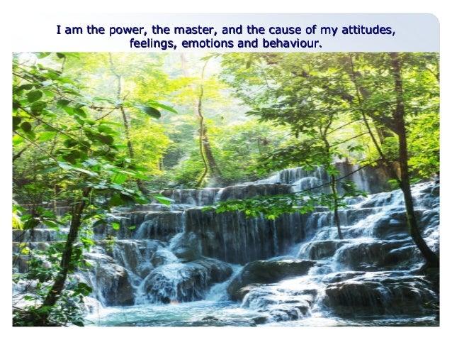 I am the power, the master, aanndd tthhee ccaauussee ooff mmyy aattttiittuuddeess,,  ffeeeelliinnggss,, eemmoottiioonnss a...