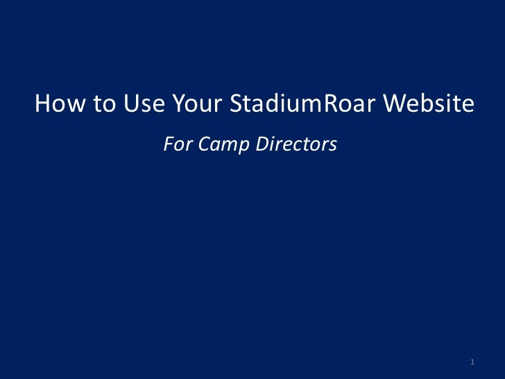 How to Use Your StadiumRoar Website          For Camp Directors                                  1