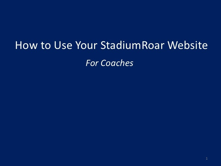 How to Use Your StadiumRoar Website            For Coaches                                  1