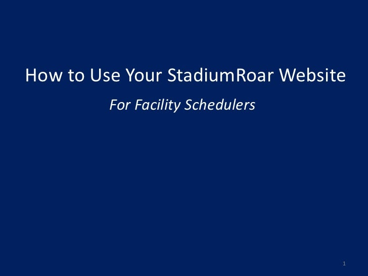 How to Use Your StadiumRoar Website         For Facility Schedulers                                   1