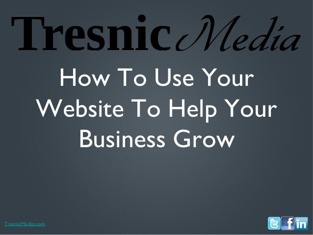 TresnicMedia.comHow To Use YourWebsite To Help YourBusiness Grow