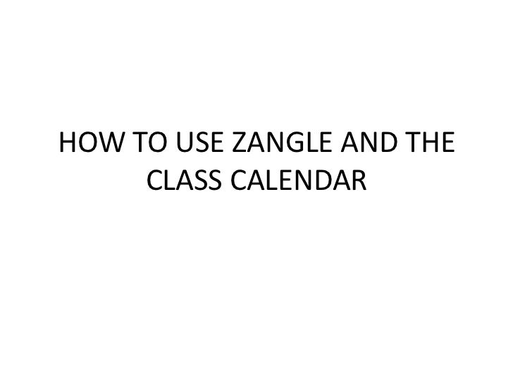 HOW TO USE ZANGLE AND THE     CLASS CALENDAR