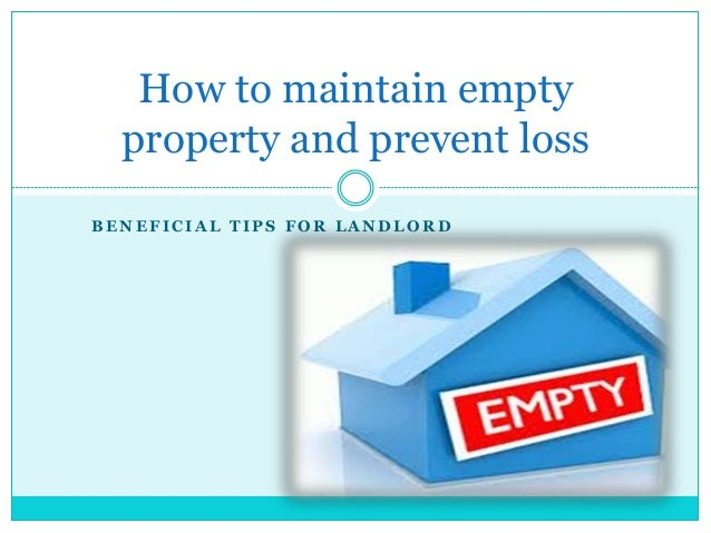 B E N E F I C I A L T I P S F O R L A N D L O R D How to maintain empty property and prevent loss