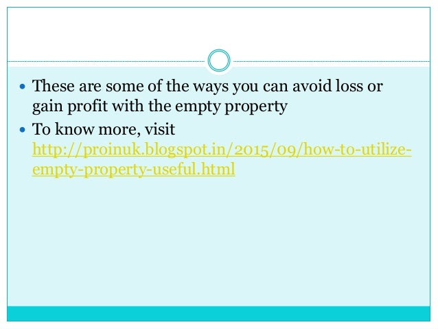 These are some of the ways you can avoid loss or gain profit with the empty property  To know more, visit http://proinu...