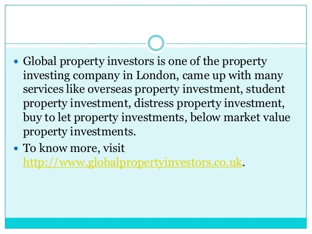  Global property investors is one of the property investing company in London, came up with many services like overseas p...